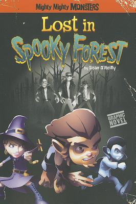 Mighty Mighty Monsters Lost in Spooky Forest By O'Reilly, Sean/ Arcana Studio (ILT)